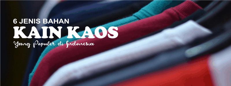 6 Jenis Bahan Kain Kaos yang Populer di Indonesia - Jenis Jenis Kain Dan Ciri Cirinya